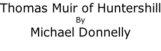 Thomas Muir of Huntershill By  Michael Donnelly